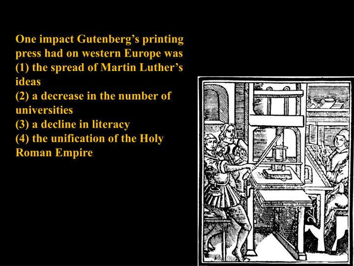 One impact Gutenberg's printing press had on western Europe was