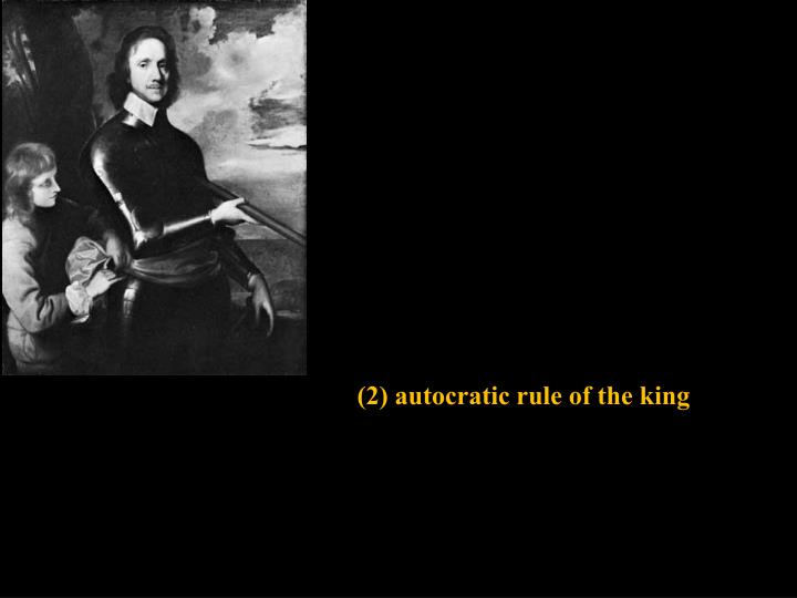(2) autocratic rule of the king