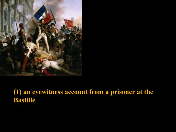 (1) an eyewitness account from a prisoner at the Bastille