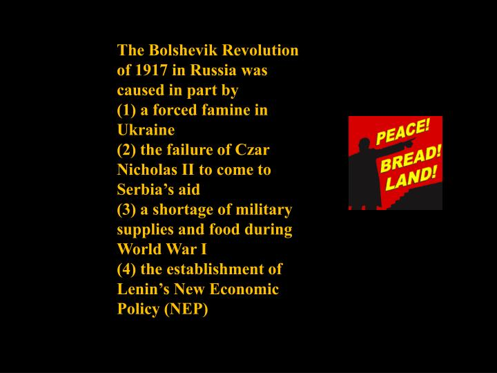 The Bolshevik Revolution of 1917 in Russia was caused in part by