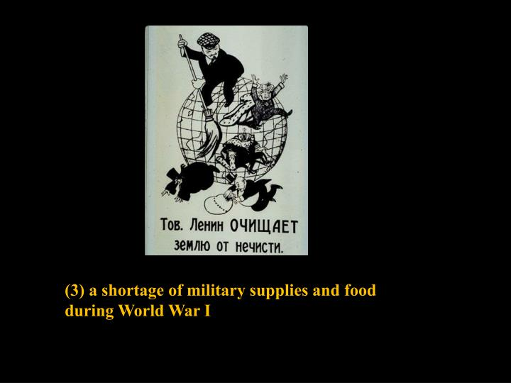 (3) a shortage of military supplies and food during World War I