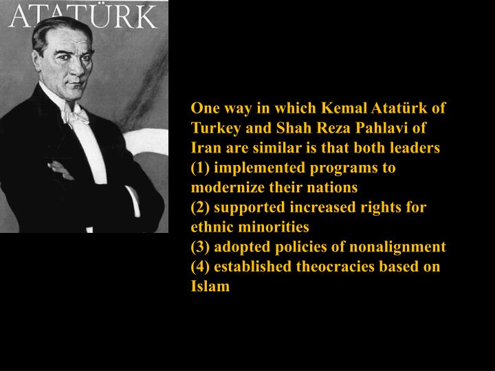 One way in which Kemal Atatürk of Turkey and Shah Reza Pahlavi of Iran are similar is that both leaders