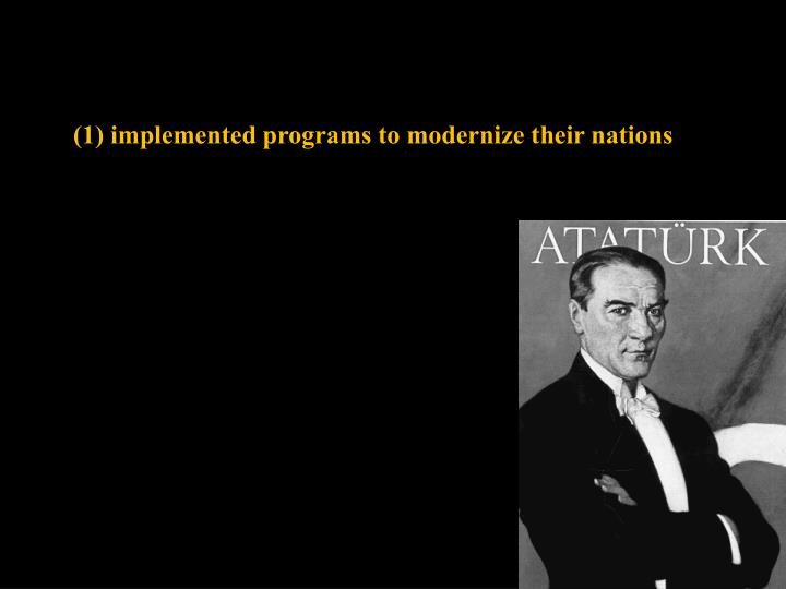 (1) implemented programs to modernize their nations