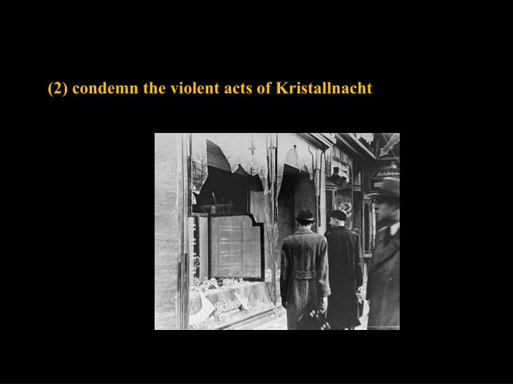 (2) condemn the violent acts of Kristallnacht