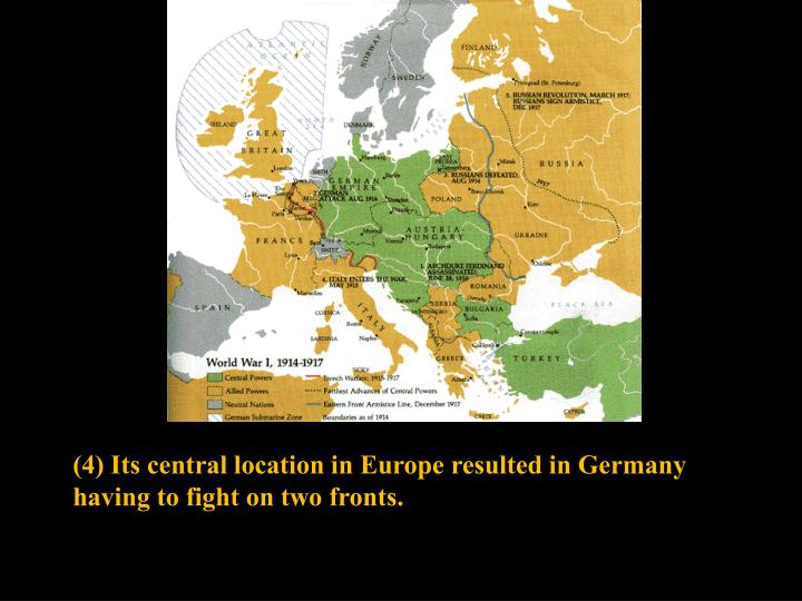 (4) Its central location in Europe resulted in Germany having to fight on two fronts.