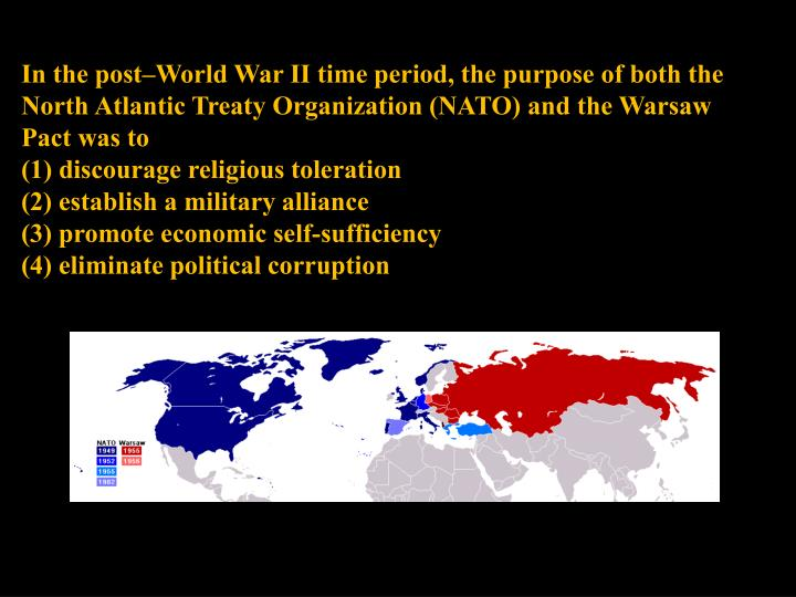 In the post–World War II time period, the purpose of both the North Atlantic Treaty Organization (NATO) and the Warsaw Pact was to