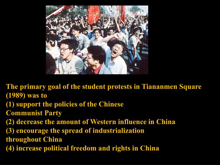 The primary goal of the student protests in Tiananmen Square (1989) was to