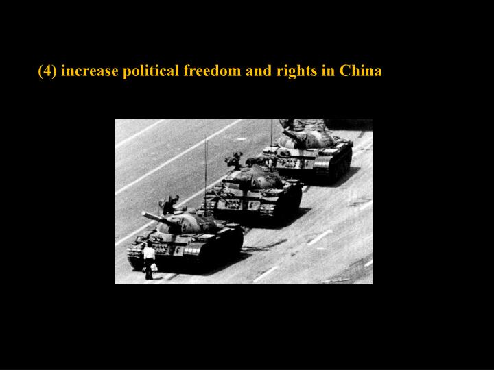 (4) increase political freedom and rights in China
