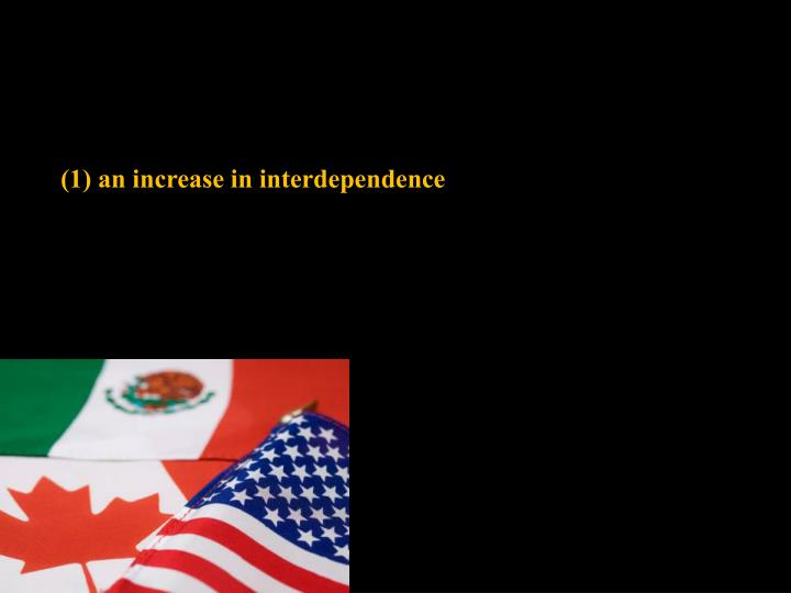 (1) an increase in interdependence