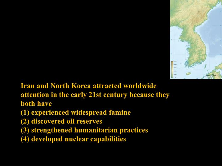Iran and North Korea attracted worldwide attention in the early 21st century because they both have