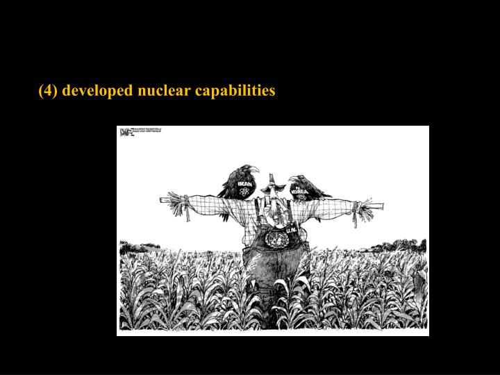 (4) developed nuclear capabilities