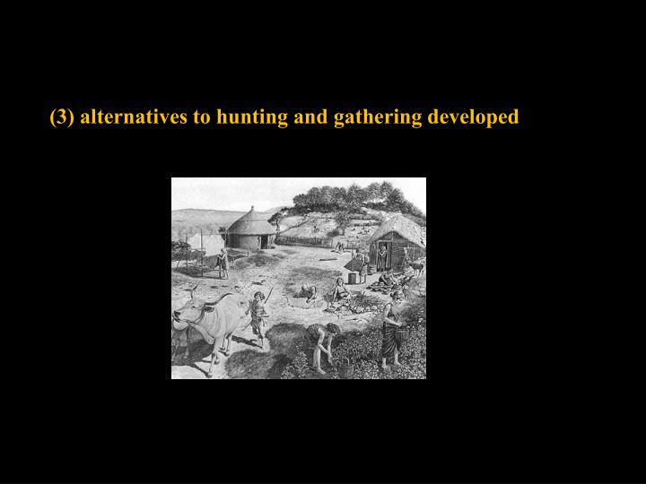 (3) alternatives to hunting and gathering developed