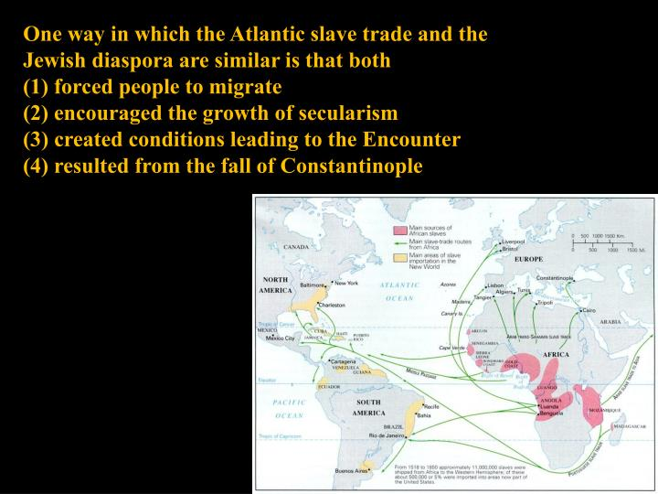 One way in which the Atlantic slave trade and the Jewish diaspora are similar is that both