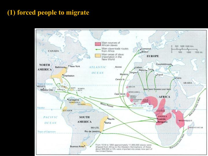 (1) forced people to migrate