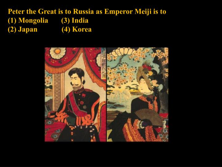 Peter the Great is to Russia as Emperor Meiji is to