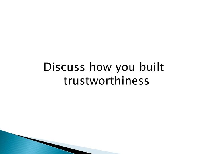 Discuss how you built trustworthiness