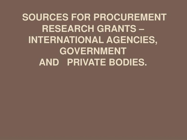 sources for procurement research grants international agencies government and private bodies n.