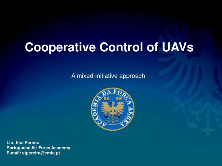 control of cooperative unmanned aerial vehicles Cooperative flight guidance of autonomous unmanned aerial vehicles abstract as robotic platforms and unmanned aerial vehicles (uavs.