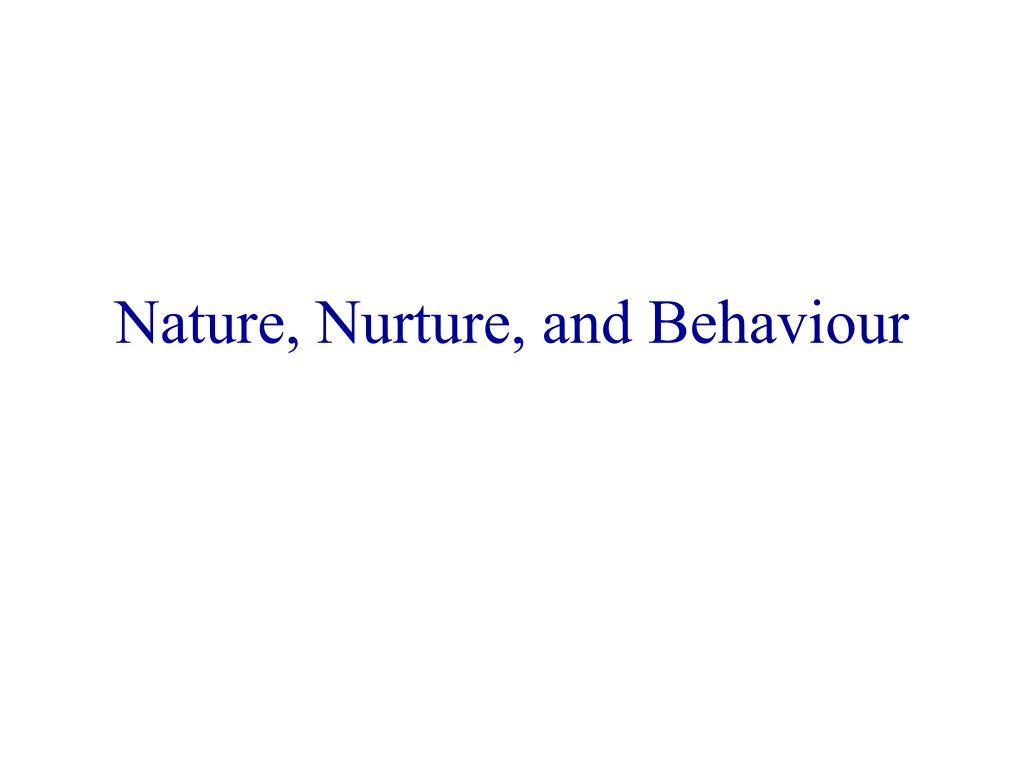 Nature, Nurture, and Behaviour
