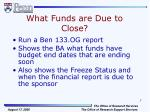 what funds are due to close