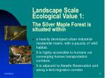 landscape scale ecological value 1 the silver maple forest is situated within