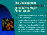 the development commercial or residential of the silver maple forest would