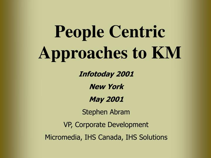 People Centric Approaches to KM