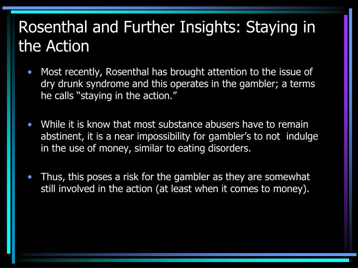 Rosenthal and Further Insights: Staying in the Action