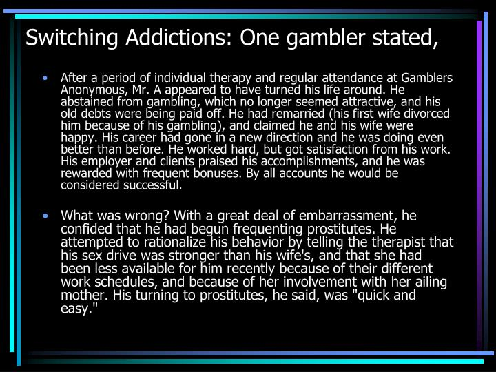 Switching Addictions: One gambler stated,
