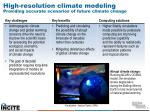 high resolution climate modeling providing accurate scenarios of future climate change