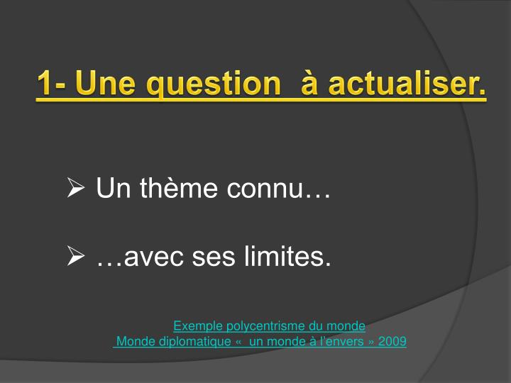 1- Une question  à actualiser.