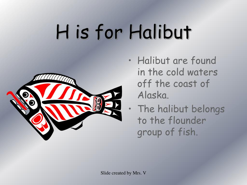H is for Halibut