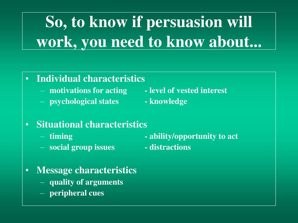 So, to know if persuasion will work, you need to know about...