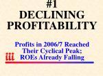 1 declining profitability profits in 2006 7 reached their cyclical peak roes already falling