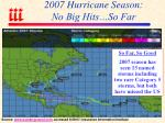 2007 hurricane season no big hits so far