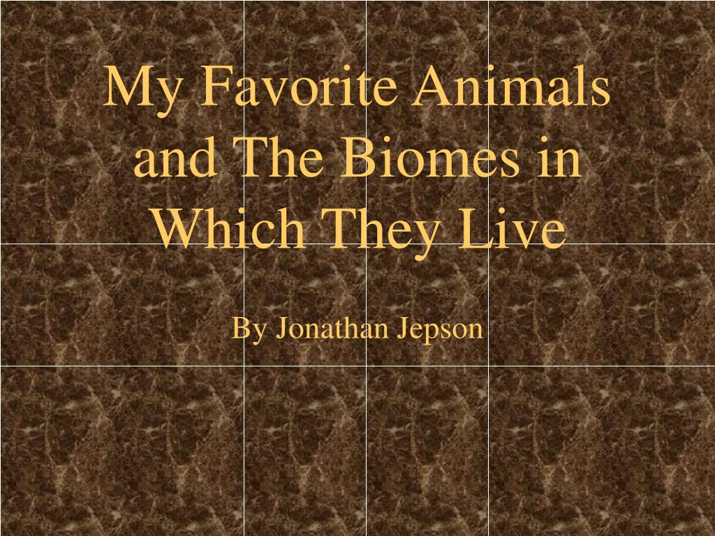 my favorite animals and the biomes in which they live l.