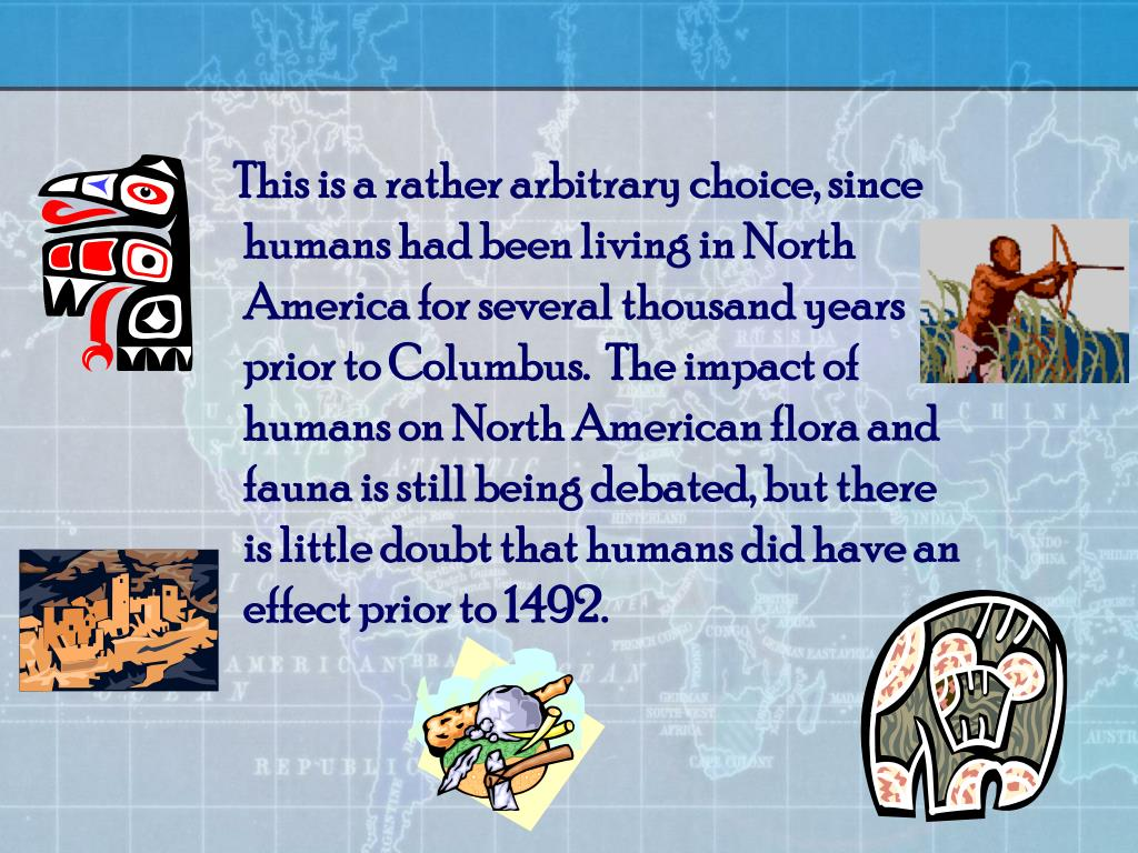This is a rather arbitrary choice, since humans had been living in North America for several thousand years prior to Columbus.  The impact of humans on North American flora and fauna is still being debated, but there is little doubt that humans did have an effect prior to 1492.