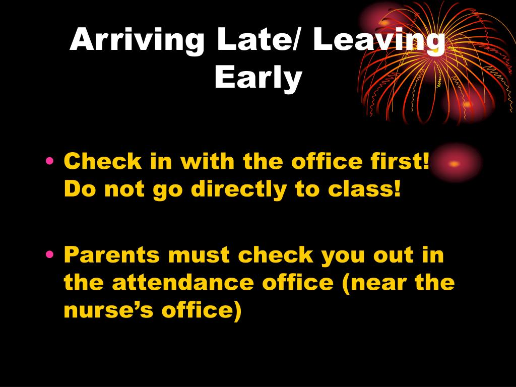 Arriving Late/ Leaving Early