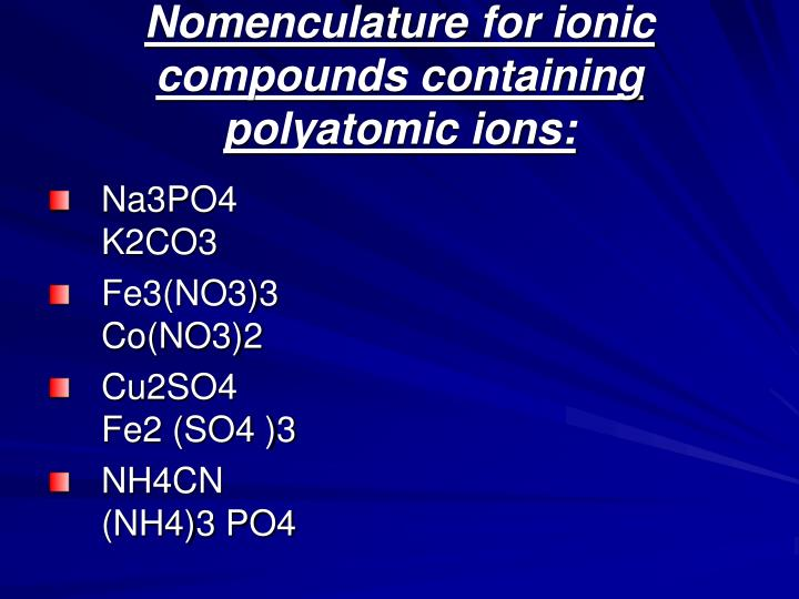 Nomenculature for ionic compounds containing polyatomic ions: