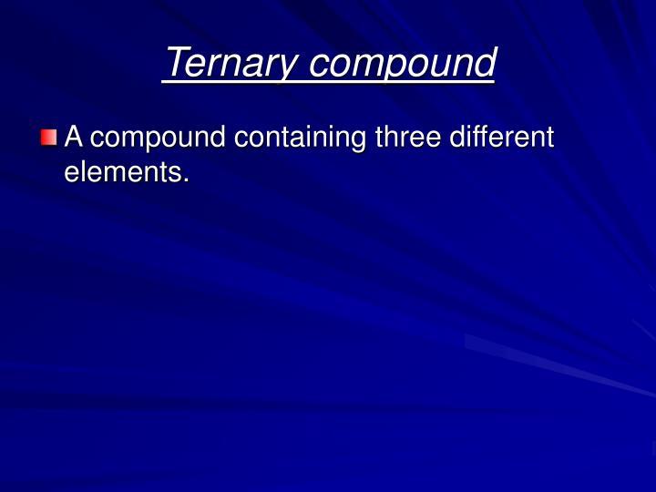 Ternary compound