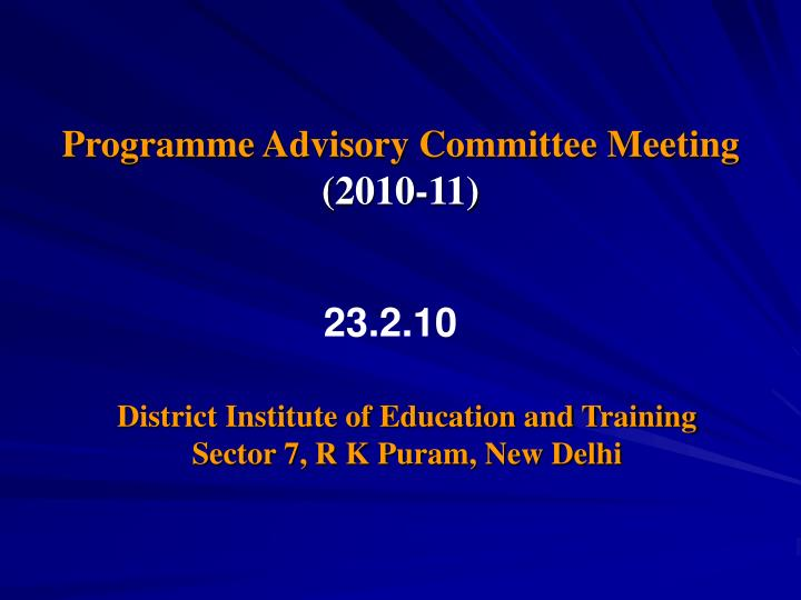 Programme advisory committee meeting 2010 11