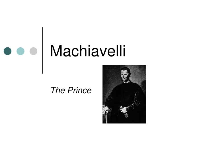 machiavelli the prince thesis Since the beginning of civilization man has continually been faced with the complexity of creating a peaceful and unified existence for all, without resistance or.