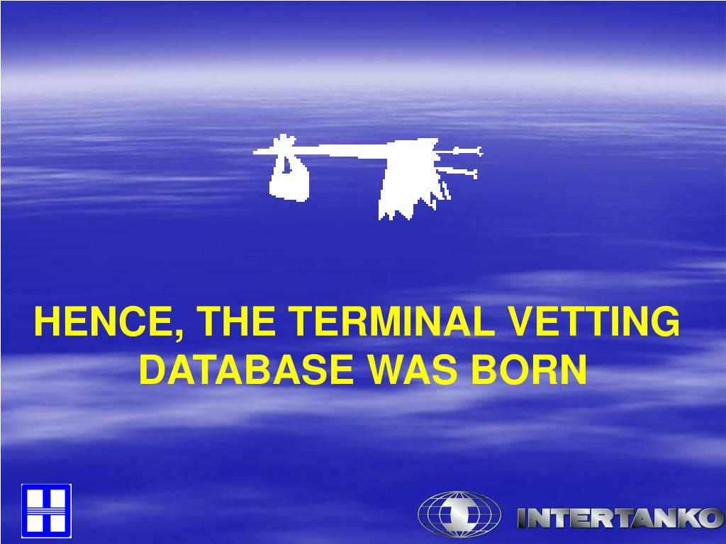 HENCE, THE TERMINAL VETTING