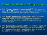 three high quality ib programmes