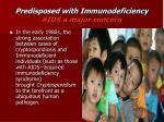 predisposed with immunodeficiency aids a major concern