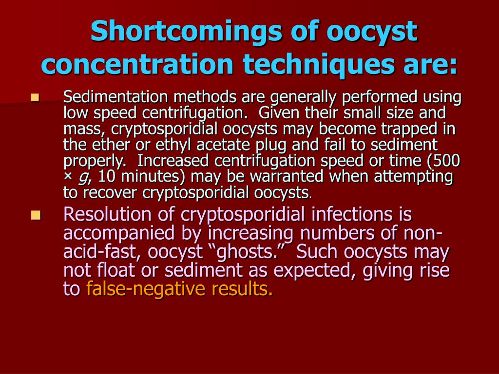 Shortcomings of oocyst concentration techniques are: