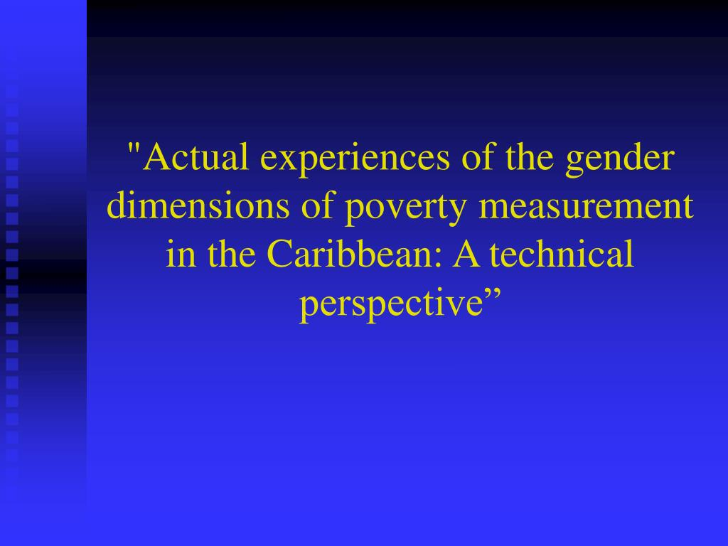"""Actual experiences of the gender dimensions of poverty measurement in the Caribbean: A technical perspective"""