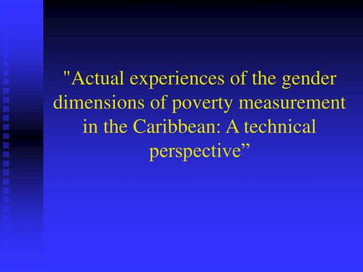 """Actual experiences of the gender dimensions of poverty measurement in the Caribbean: A technical pe..."