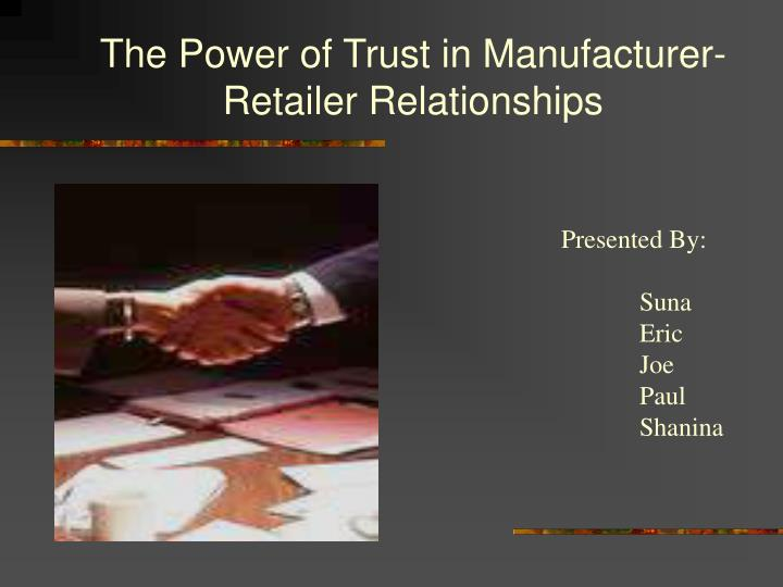 The power of trust in manufacturer retailer relationships