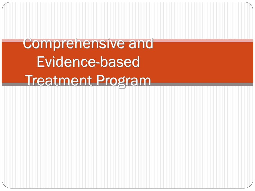comprehensive and evidence based treatment program l.